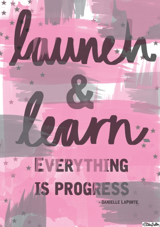Launch and Learn - Everything is Progress - Danielle LaPorte Quote - Create 28 – I Did It! at www.elistonbutton.com - Eliston Button - That Crafty Kid