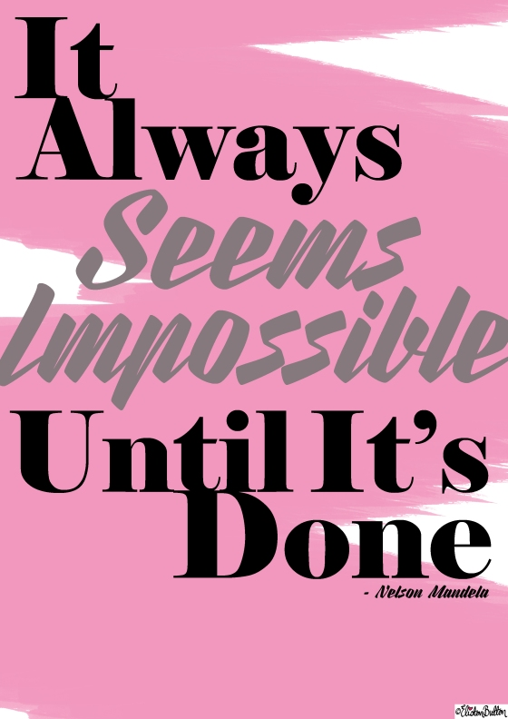 It Always Seems Impossible Until It's Done - Nelson Mandela Quote - Create 28 – I Did It! at www.elistonbutton.com - Eliston Button - That Crafty Kid