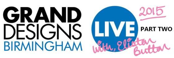 Grand Designs Live 2015 – Part Two at www.elistonbutton.com - Eliston Button - That Crafty Kid